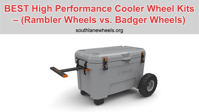 BEST High Performance Cooler Wheel Kits - (Rambler Wheels vs. Badger Wheels)