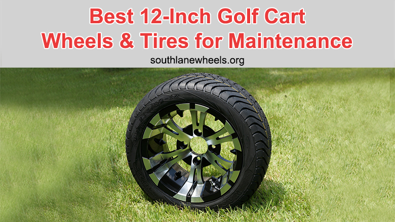 Best 12-Inch Golf Cart Wheels And Tires For Maintenance